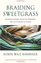 By Robin Wall Kimmerer - Braiding Sweetgrass: Indigenous Wisdom, Scientific Knowledge and the Teachings of Plants