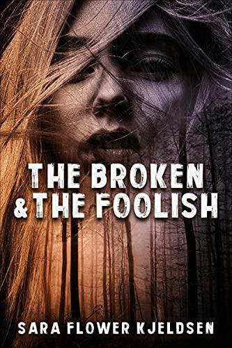 The Broken And The Foolish by [Sara Kjeldsen]