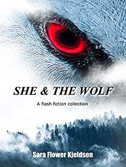 She & The Wolf: A Flash Fiction Collection by [Sara Kjeldsen]