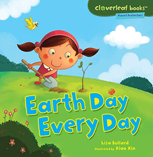 Earth Day Every Day (Cloverleaf Books ™ — Planet Protectors) by [Lisa Bullard, Xin Zheng]