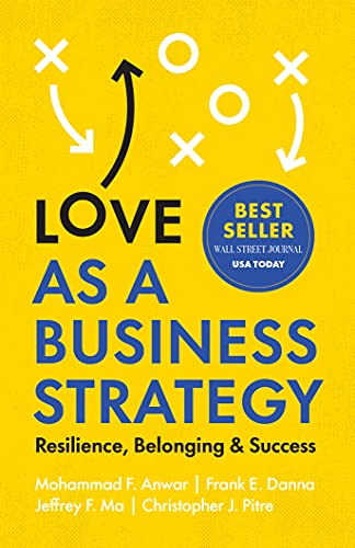 Love as a Business Strategy: Resilience, Belonging & Success by [Mohammad F.  Anwar, Frank E.  Danna, Jeffrey F.  Ma, Christopher J.  Pitre]