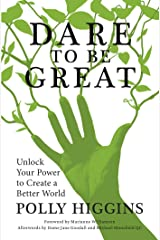 Dare to Be Great: Unlock Your Power to Create a Better World Kindle Edition
