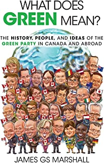 What Does Green Mean?: The History, People, and Ideas of the Green Party in Canada and Abroad