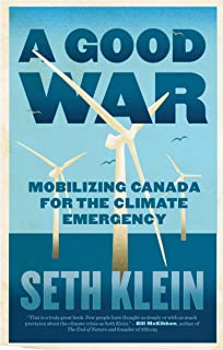 Good War, A: Mobilizing Canada for the Climate Emergency